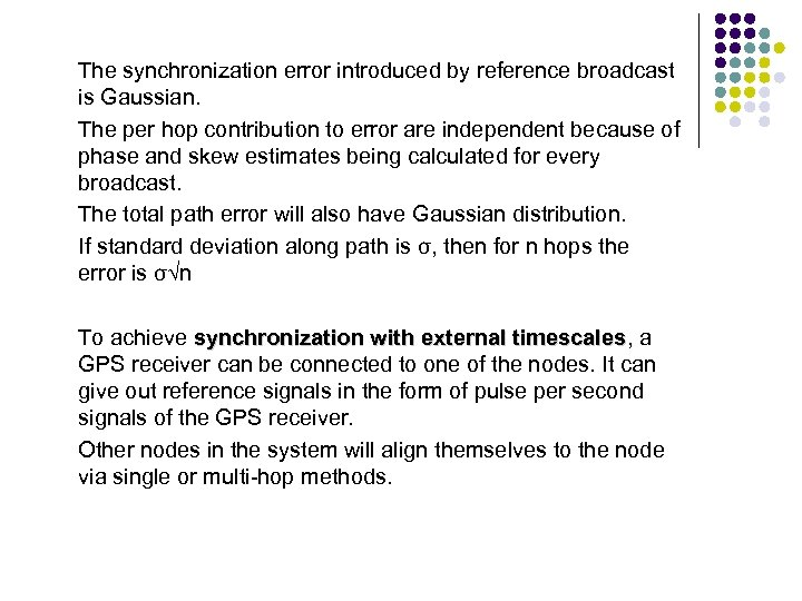 The synchronization error introduced by reference broadcast is Gaussian. The per hop contribution