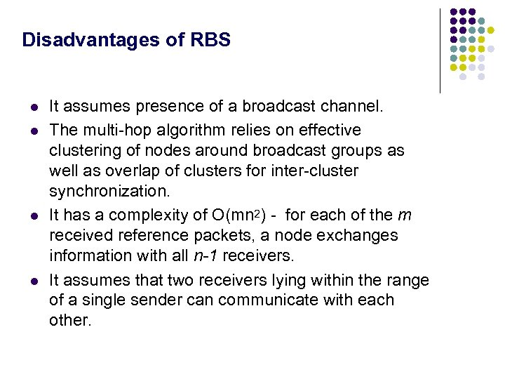 Disadvantages of RBS l l It assumes presence of a broadcast channel. The multi-hop