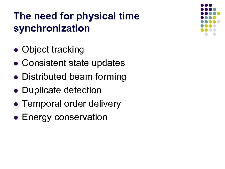 The need for physical time synchronization l l l Object tracking Consistent state updates