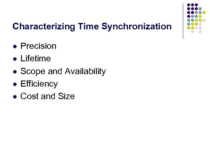 Characterizing Time Synchronization l l l Precision Lifetime Scope and Availability Efficiency Cost and