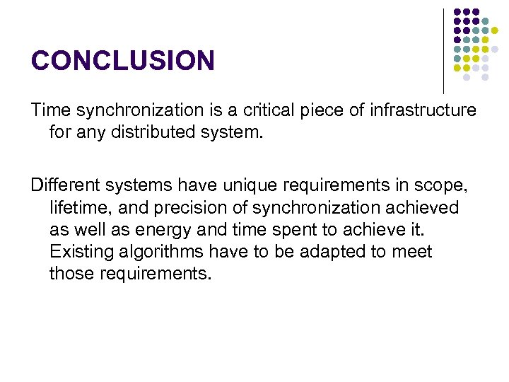 CONCLUSION Time synchronization is a critical piece of infrastructure for any distributed system. Different