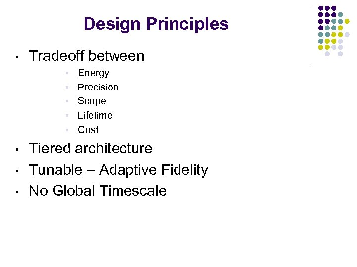 Design Principles • Tradeoff between § § § • • • Energy Precision Scope