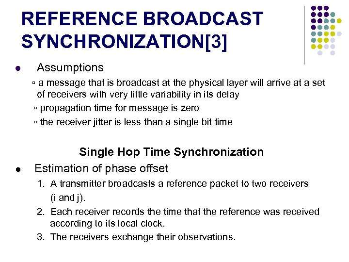 REFERENCE BROADCAST SYNCHRONIZATION[3] l Assumptions ▫ a message that is broadcast at the physical