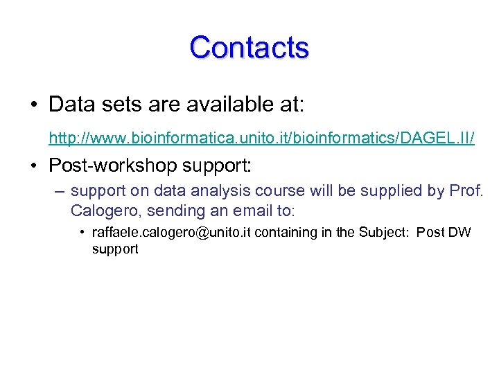 Contacts • Data sets are available at: http: //www. bioinformatica. unito. it/bioinformatics/DAGEL. II/ •