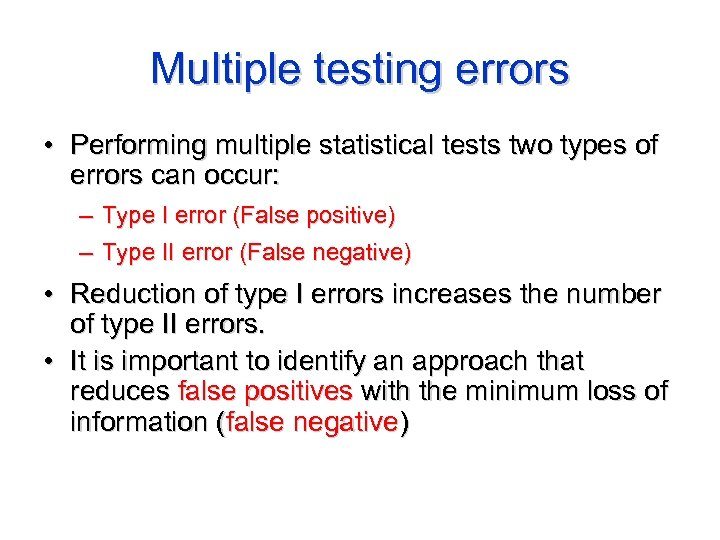 Multiple testing errors • Performing multiple statistical tests two types of errors can occur: