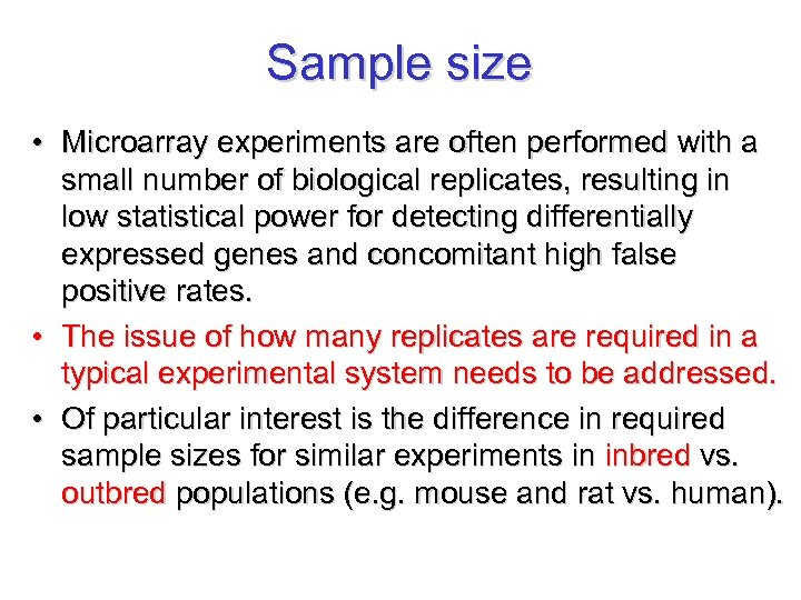 Sample size • Microarray experiments are often performed with a small number of biological