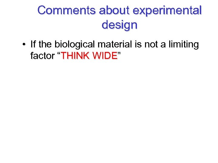 Comments about experimental design • If the biological material is not a limiting factor