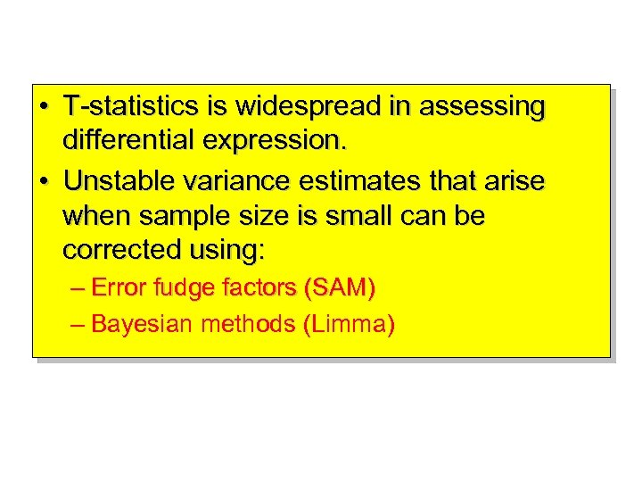 • T-statistics is widespread in assessing differential expression. • Unstable variance estimates that