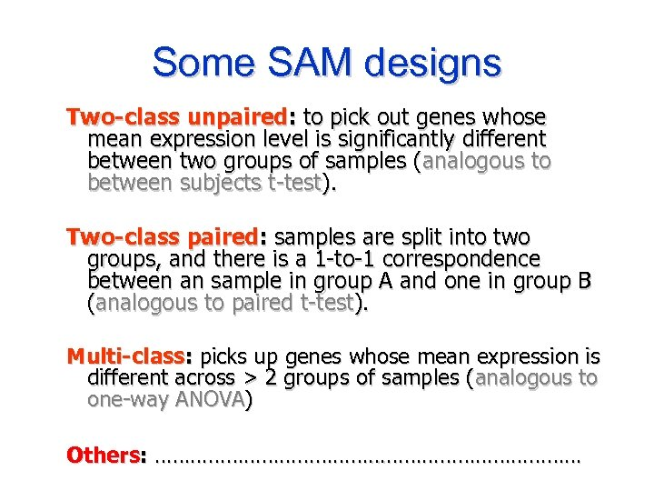 Some SAM designs Two-class unpaired: to pick out genes whose mean expression level is