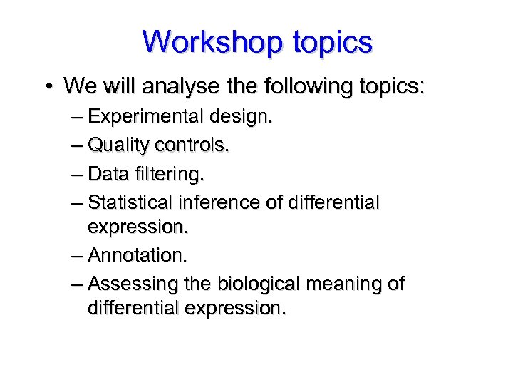 Workshop topics • We will analyse the following topics: – Experimental design. – Quality