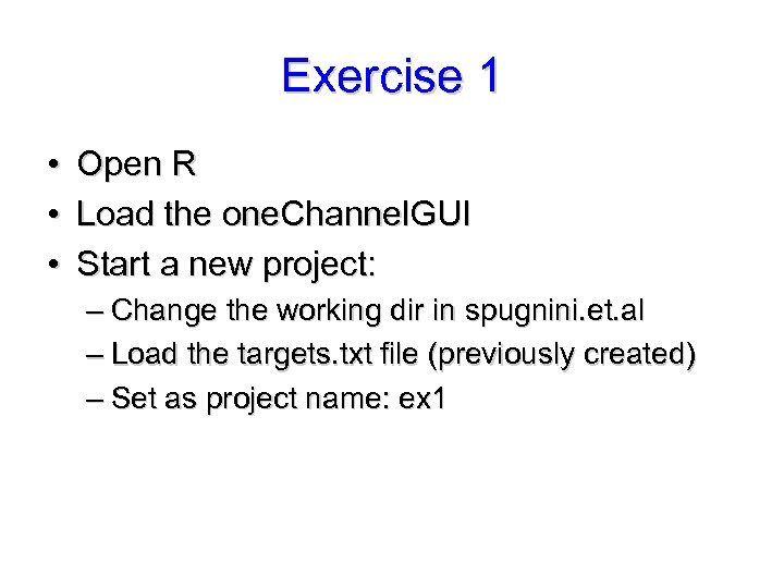 Exercise 1 • • • Open R Load the one. Channel. GUI Start a