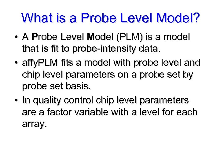 What is a Probe Level Model? • A Probe Level Model (PLM) is a