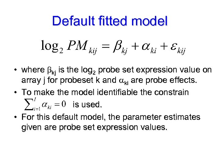 Default fitted model • where kj is the log 2 probe set expression value