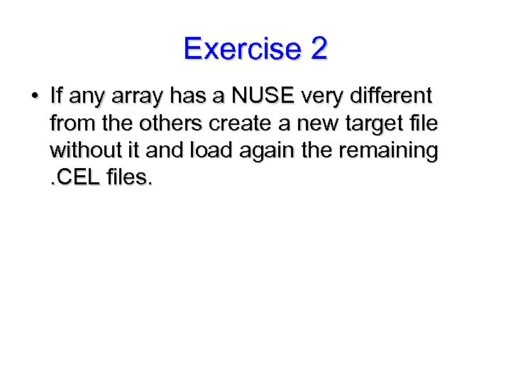 Exercise 2 • If any array has a NUSE very different from the others