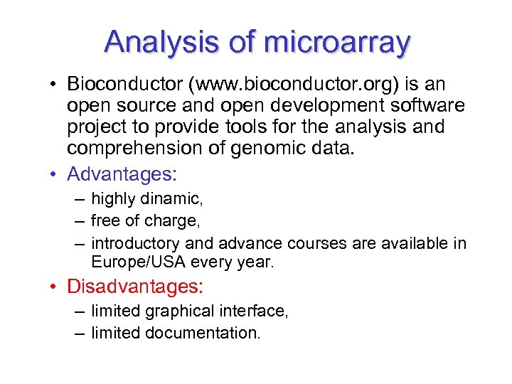 Analysis of microarray • Bioconductor (www. bioconductor. org) is an open source and open