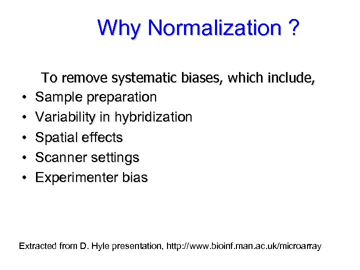 Why Normalization ? • • • To remove systematic biases, which include, Sample preparation