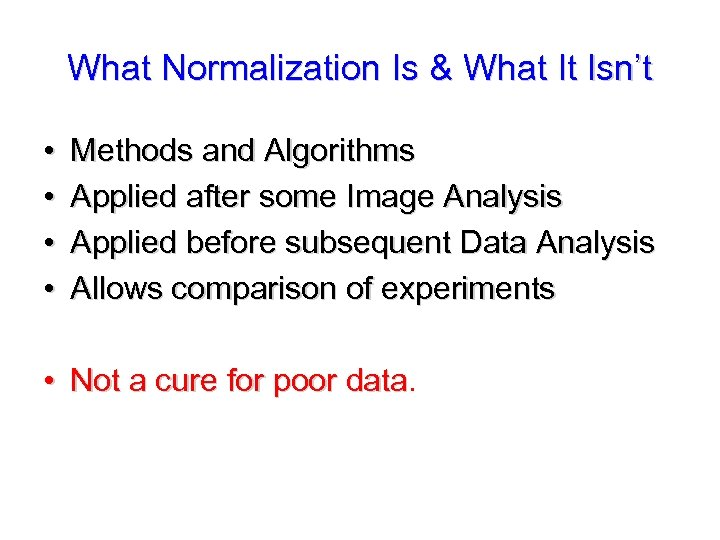 What Normalization Is & What It Isn't • • Methods and Algorithms Applied after