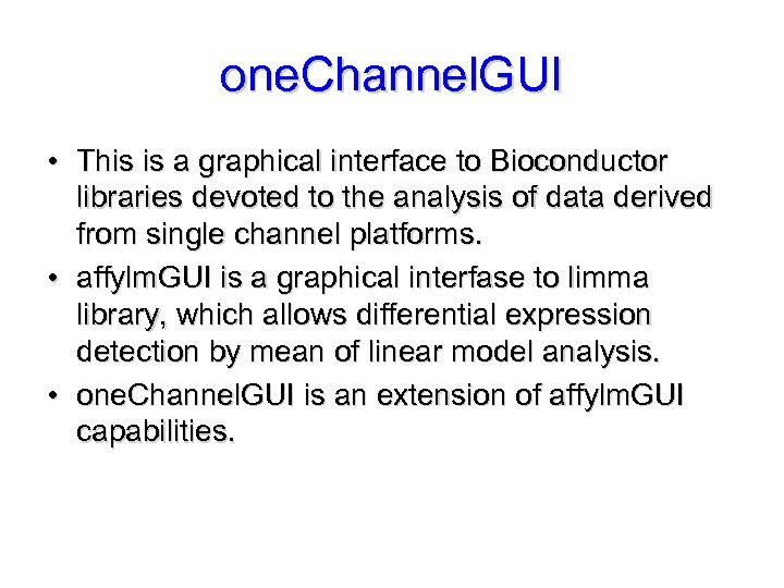one. Channel. GUI • This is a graphical interface to Bioconductor libraries devoted to