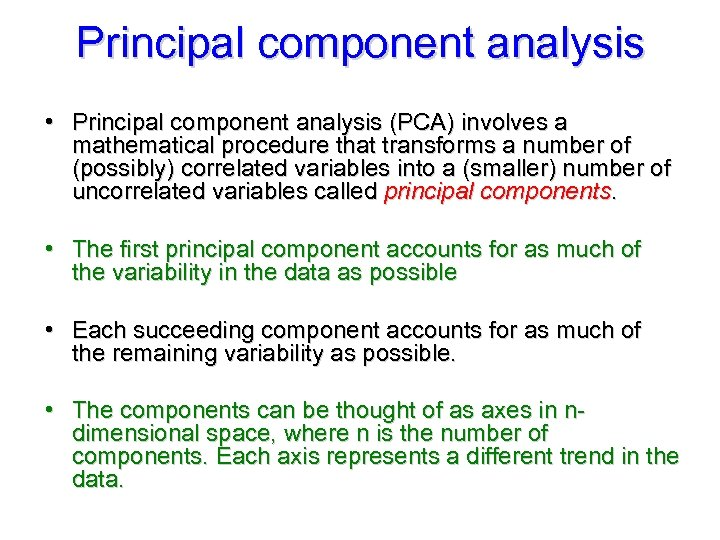 Principal component analysis • Principal component analysis (PCA) involves a mathematical procedure that transforms