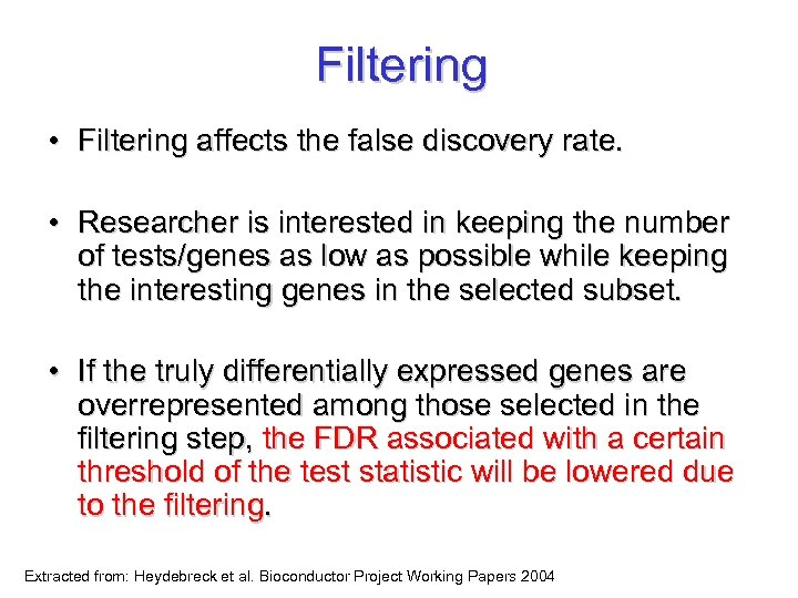 Filtering • Filtering affects the false discovery rate. • Researcher is interested in keeping