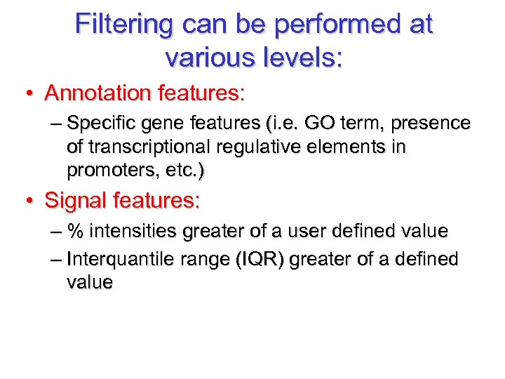 Filtering can be performed at various levels: • Annotation features: – Specific gene features