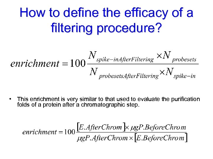 How to define the efficacy of a filtering procedure? • This enrichment is very
