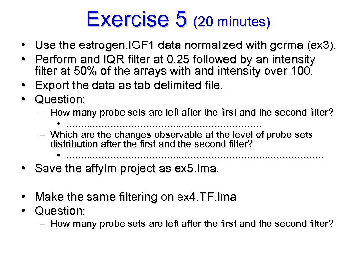 Exercise 5 (20 minutes) • Use the estrogen. IGF 1 data normalized with gcrma