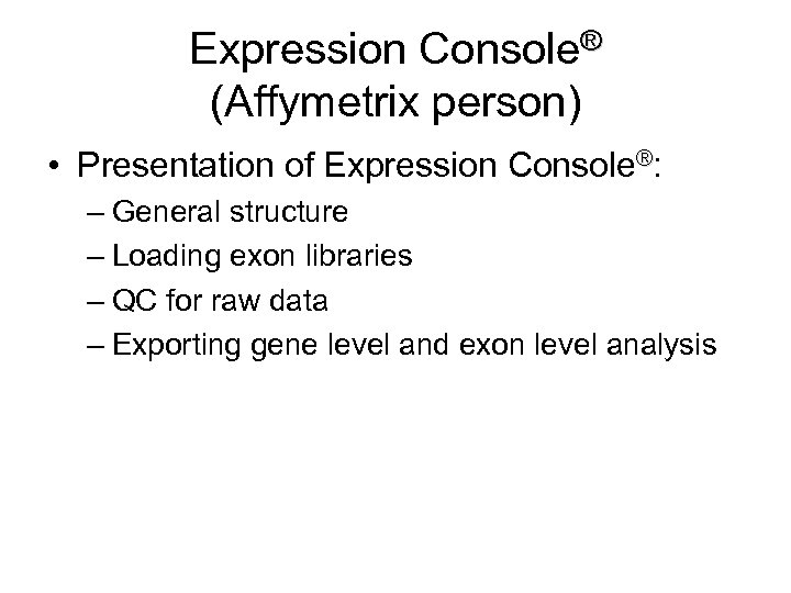 Expression Console® (Affymetrix person) • Presentation of Expression Console®: – General structure – Loading