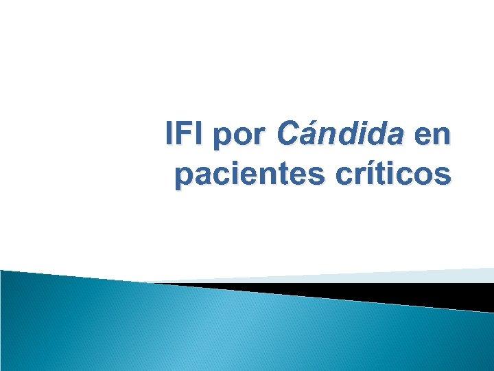 IFI por Cándida en pacientes críticos