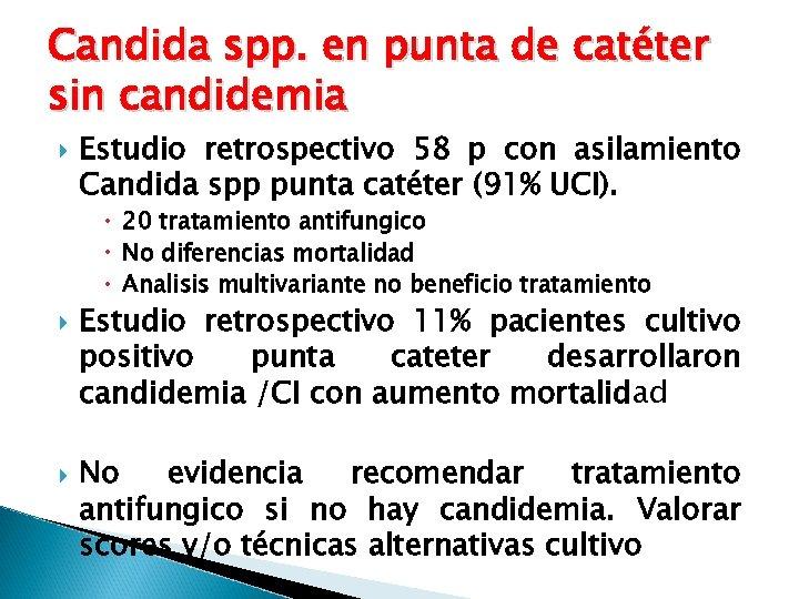 Candida spp. en punta de catéter sin candidemia Estudio retrospectivo 58 p con asilamiento