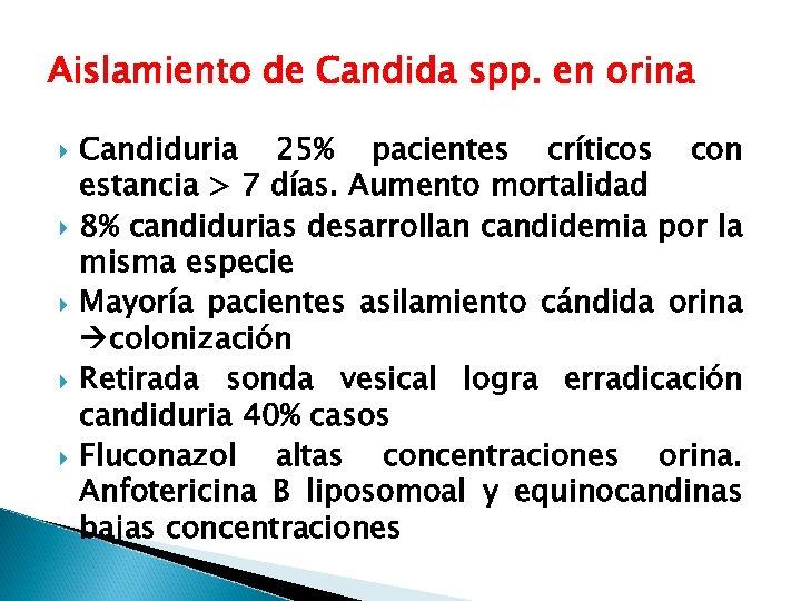 Aislamiento de Candida spp. en orina Candiduria 25% pacientes críticos con estancia > 7