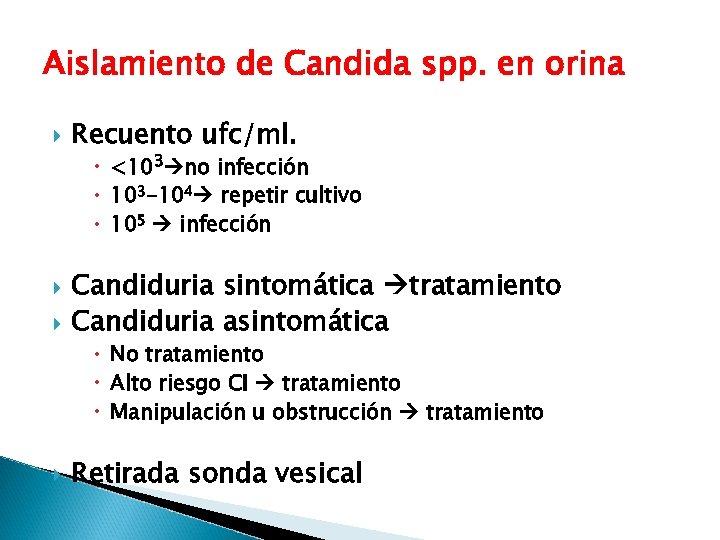 Aislamiento de Candida spp. en orina Recuento ufc/ml. <103 no infección 103 -104 repetir