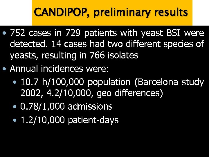 CANDIPOP, preliminary results • 752 cases in 729 patients with yeast BSI were detected.
