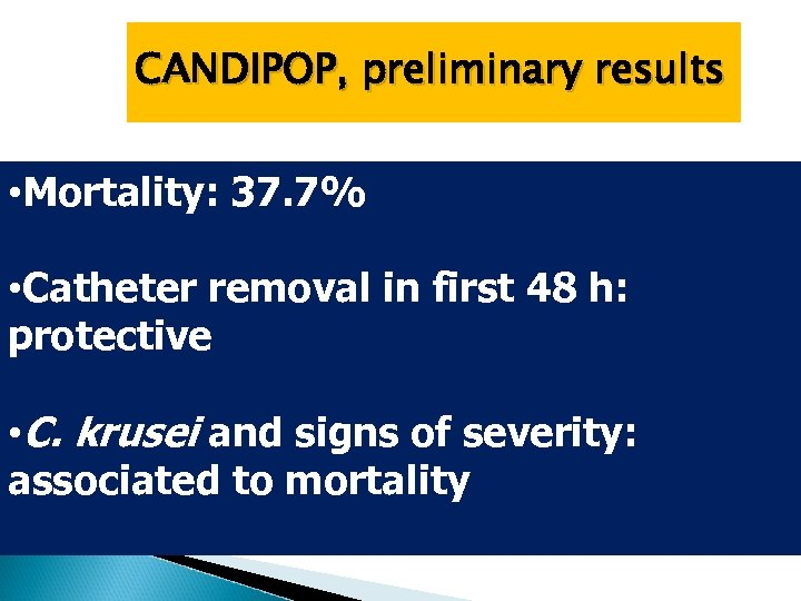 CANDIPOP, preliminary results • Mortality: 37. 7% • Catheter removal in first 48 h: