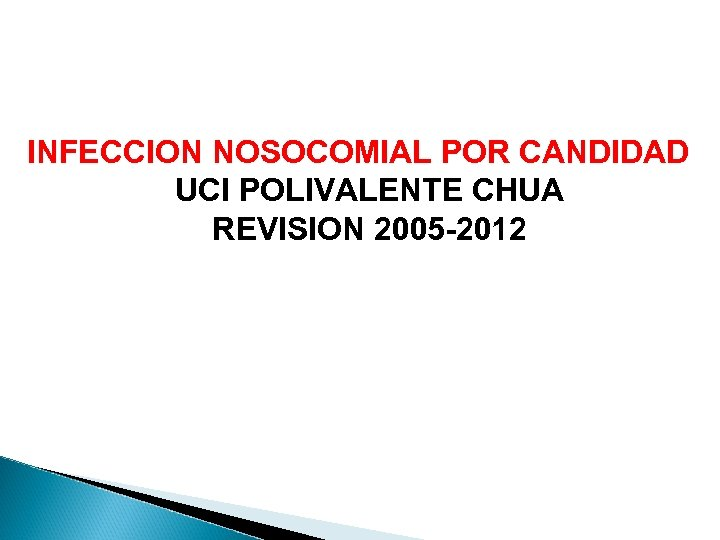 INFECCION NOSOCOMIAL POR CANDIDAD UCI POLIVALENTE CHUA REVISION 2005 -2012