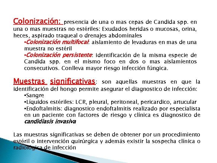 Colonización: presencia de una o mas cepas de Candida spp. en una o mas