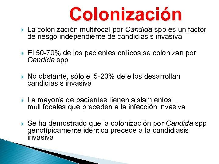 Colonización La colonización multifocal por Candida spp es un factor de riesgo independiente de