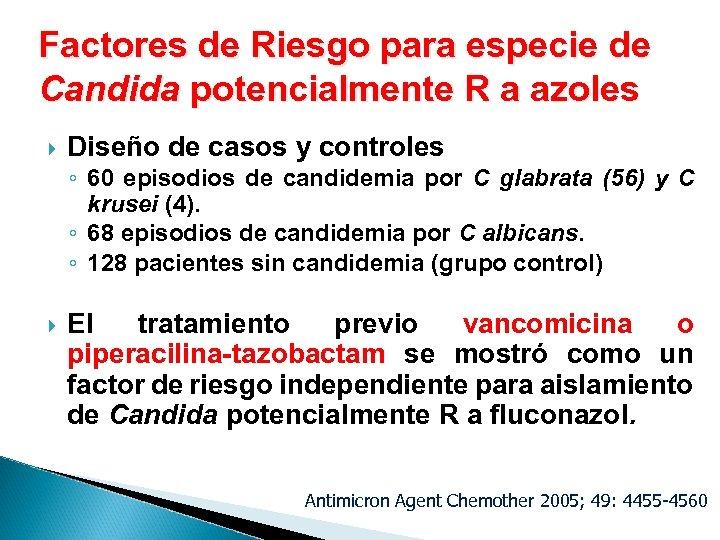 Factores de Riesgo para especie de Candida potencialmente R a azoles Diseño de casos