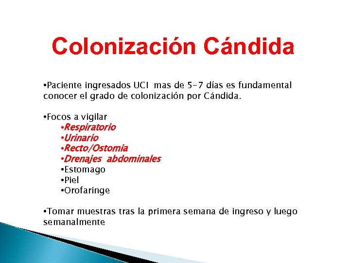 Colonización Cándida • Paciente ingresados UCI mas de 5 -7 días es fundamental conocer
