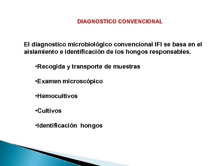 DIAGNOSTICO CONVENCIONAL El diagnostico microbiológico convencional IFI se basa en el aislamiento e identificación