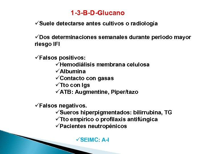1 -3 -B-D-Glucano üSuele detectarse antes cultivos o radiología üDos determinaciones semanales durante periodo