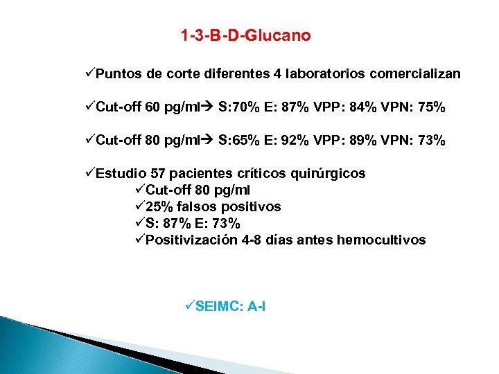 1 -3 -B-D-Glucano üPuntos de corte diferentes 4 laboratorios comercializan üCut-off 60 pg/ml S: