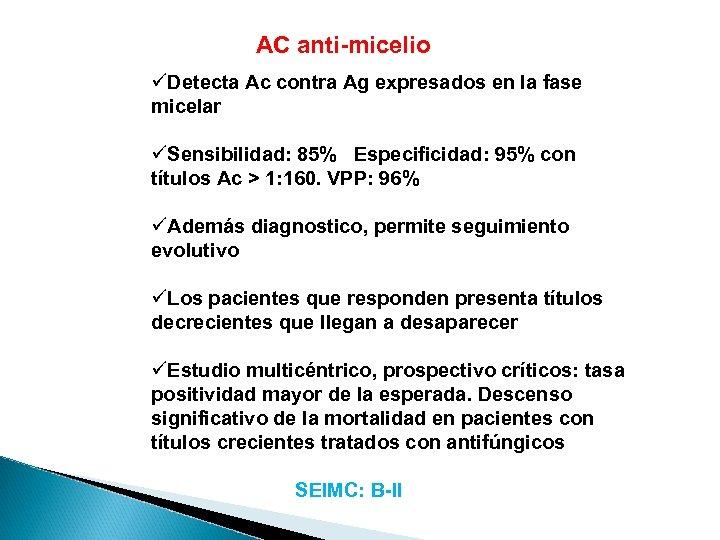 AC anti-micelio üDetecta Ac contra Ag expresados en la fase micelar üSensibilidad: 85% Especificidad: