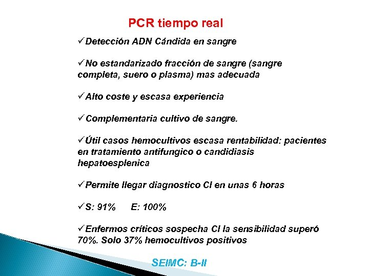 PCR tiempo real üDetección ADN Cándida en sangre üNo estandarizado fracción de sangre (sangre