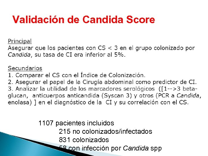 Validación de Candida Score 1107 pacientes incluidos 215 no colonizados/infectados 831 colonizados 58 con