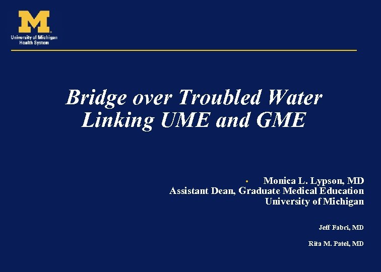 Bridge over Troubled Water Linking UME and GME Monica L. Lypson, MD Assistant Dean,