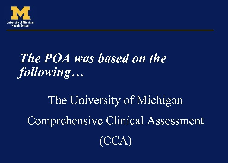 The POA was based on the following… The University of Michigan Comprehensive Clinical Assessment