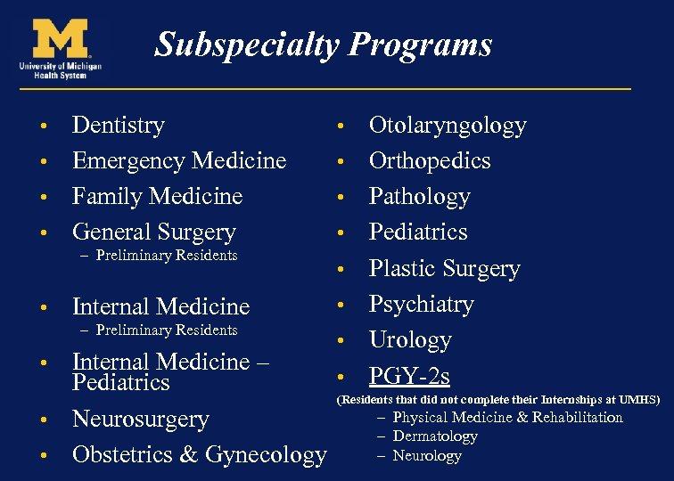 Subspecialty Programs Dentistry • Emergency Medicine • Family Medicine • General Surgery • –