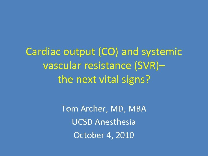 Cardiac output (CO) and systemic vascular resistance (SVR)– the next vital signs? Tom Archer,