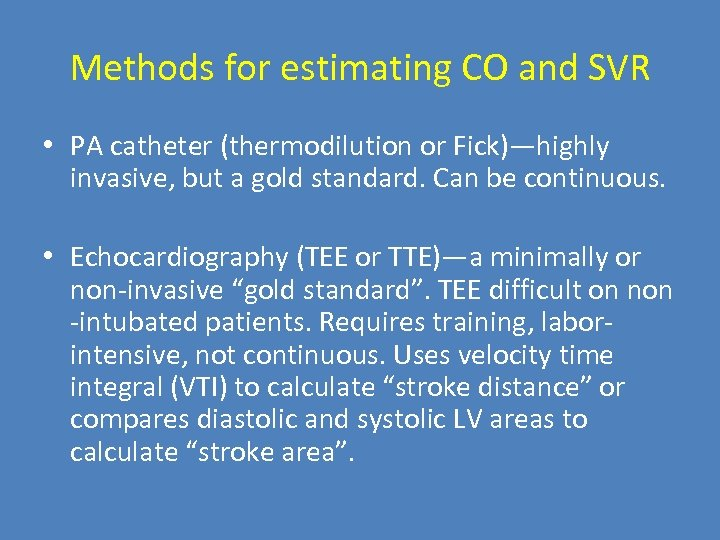 Methods for estimating CO and SVR • PA catheter (thermodilution or Fick)—highly invasive, but